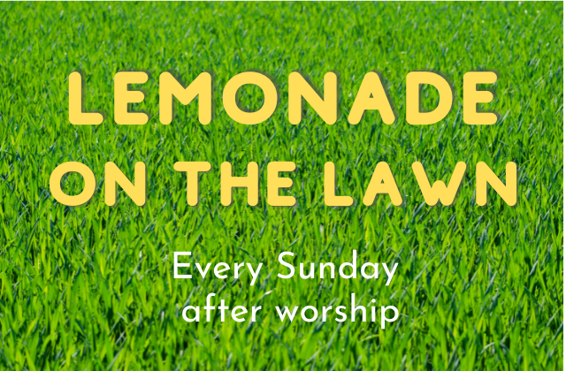 Lemonade on the Lawn – Every Sunday after worship